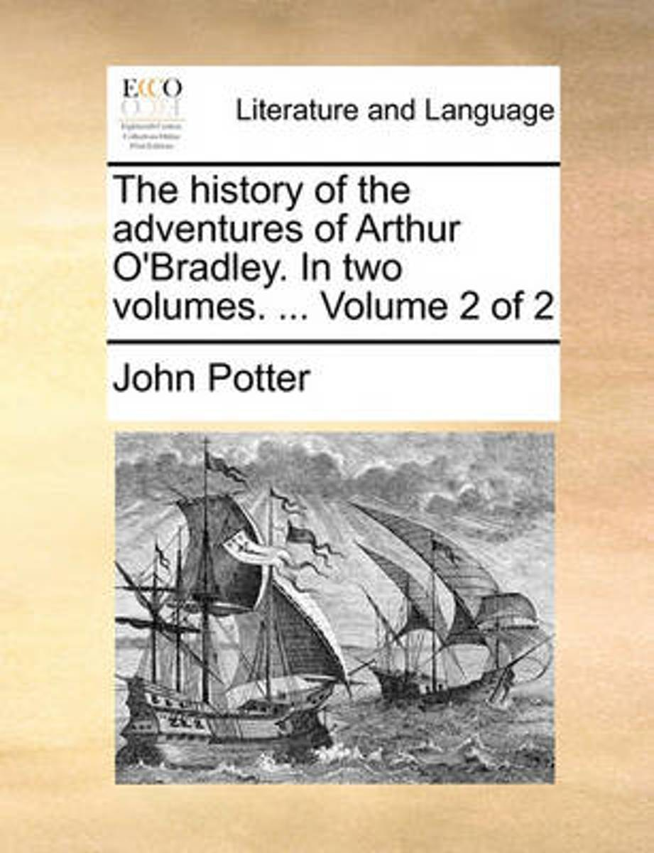The History of the Adventures of Arthur O'Bradley. in Two Volumes. ... Volume 2 of 2