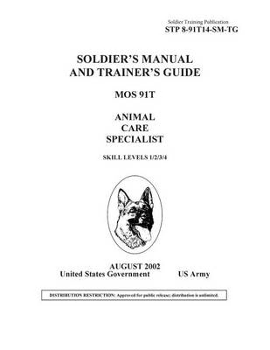 Soldier Training Publication Stp 8-91t14-SM-Tg Soldier's Manual and Trainer's Guide Mos 91t Animal Care Specialist Skill Levels 1/2/3/4/5