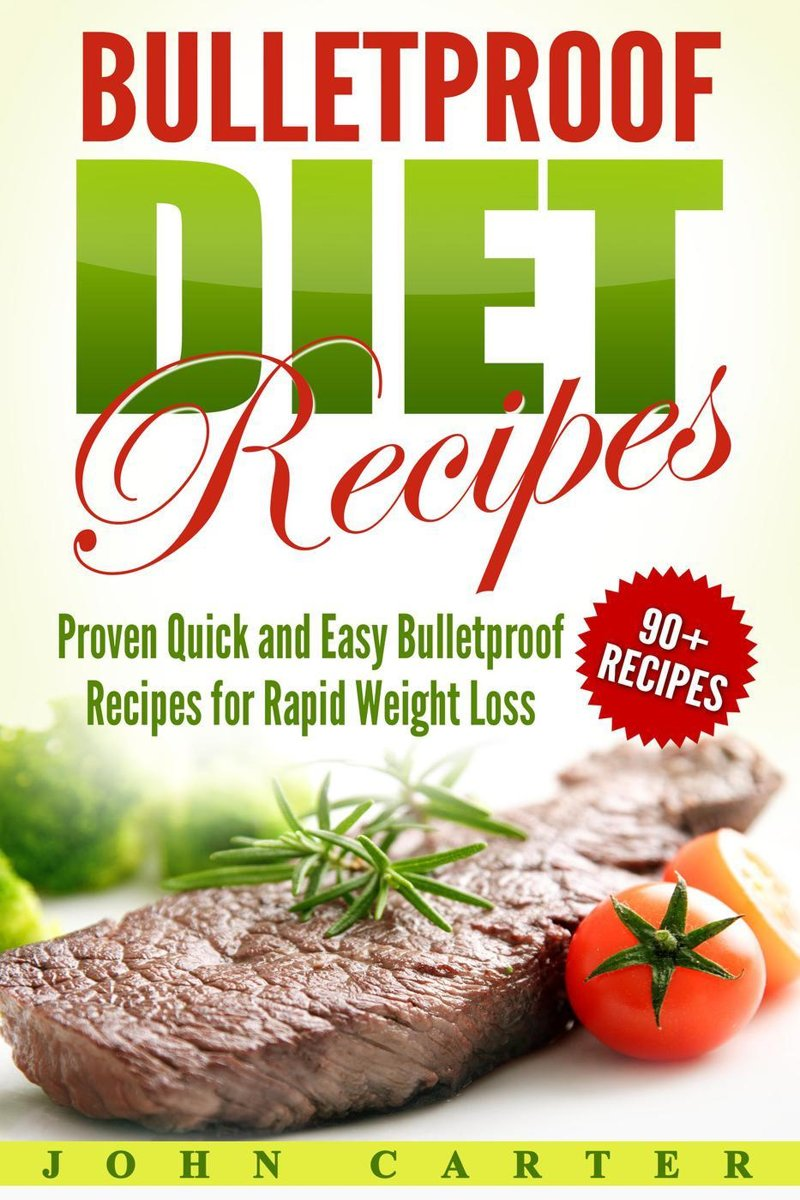 Bulletproof Diet Recipes: Proven Quick and Easy Bulletproof Recipes for Rapid Weight Loss