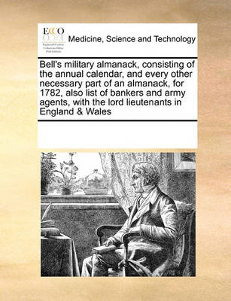 Bell's Military Almanack, Consisting of the Annual Calendar, and Every Other Necessary Part of an Almanack, for 1782, Also List of Bankers and Army Agents, with the Lord Lieutenants in Englan