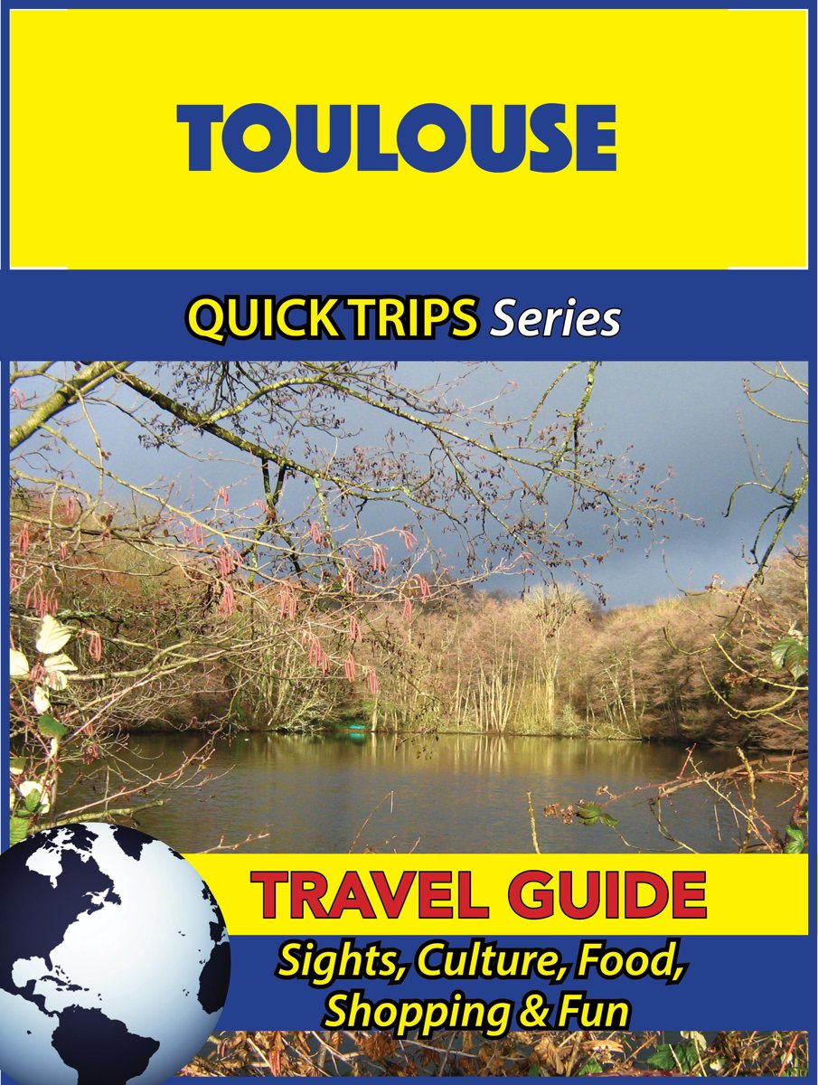 Toulouse Travel Guide (Quick Trips Series)