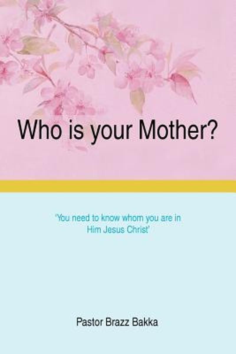 Who Is Your Mother?