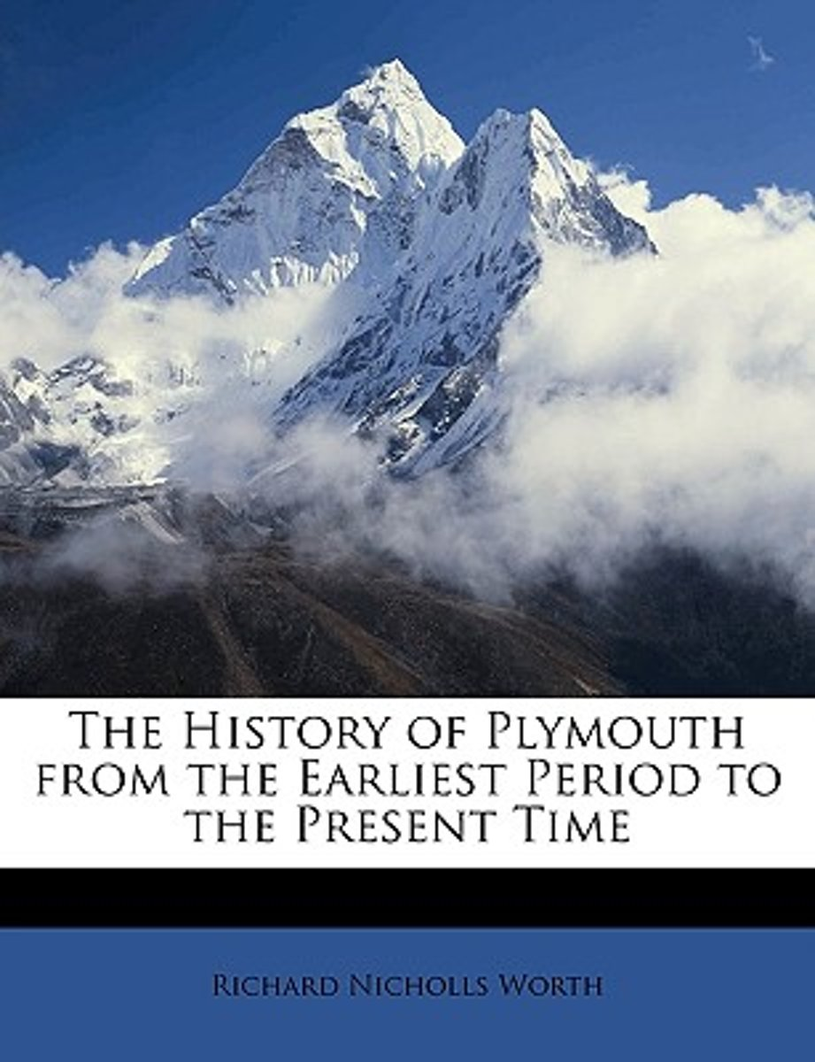 The History Of Plymouth From The Earliest Period To The Present Time