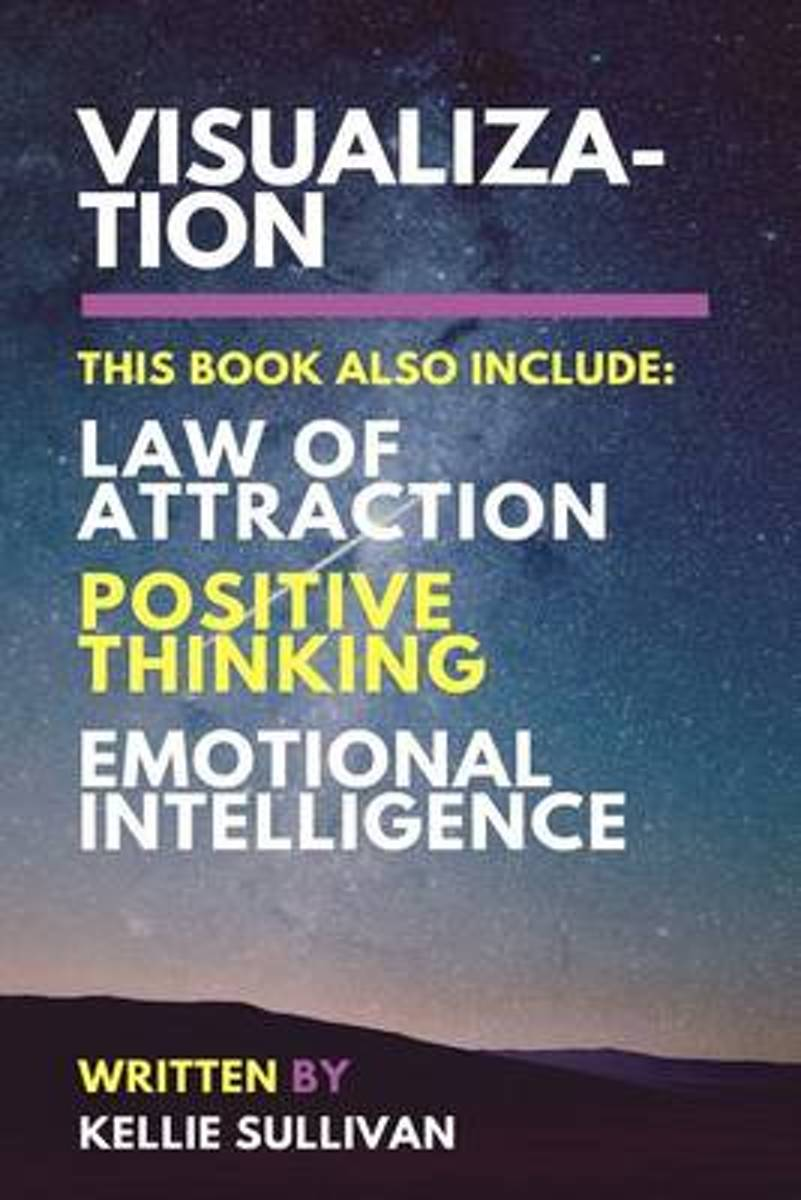 Visualization, Law of Attraction, Positive Thinking & Emotional Intelligence - 4 in 1 Bundle