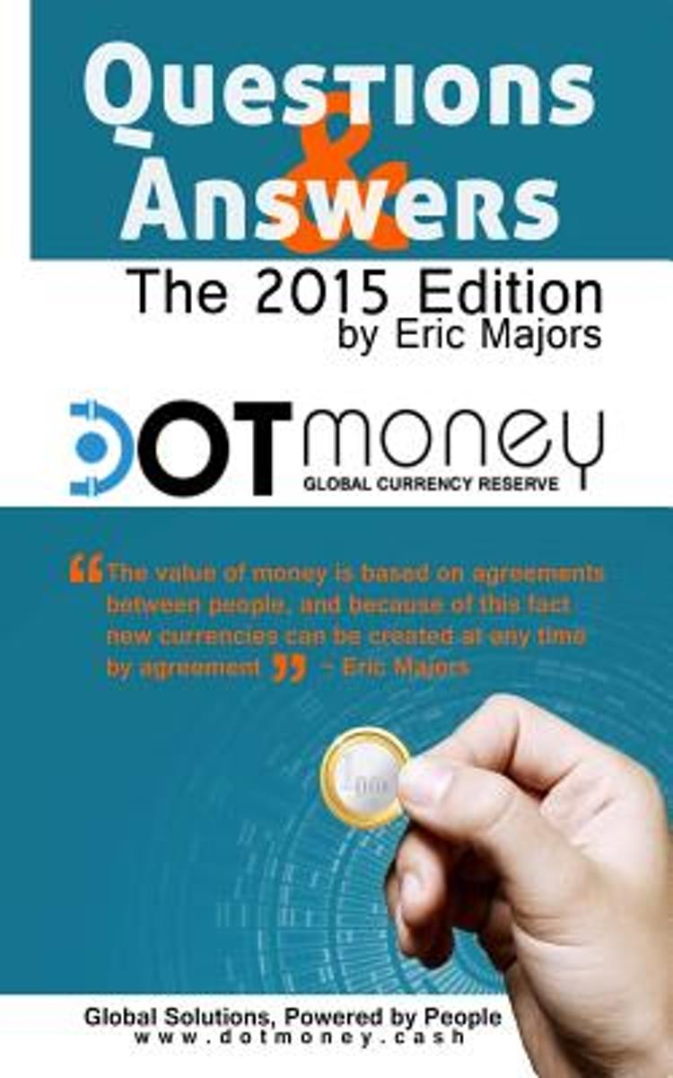 Dot Money the Global Currency Reserve Questions & Answers