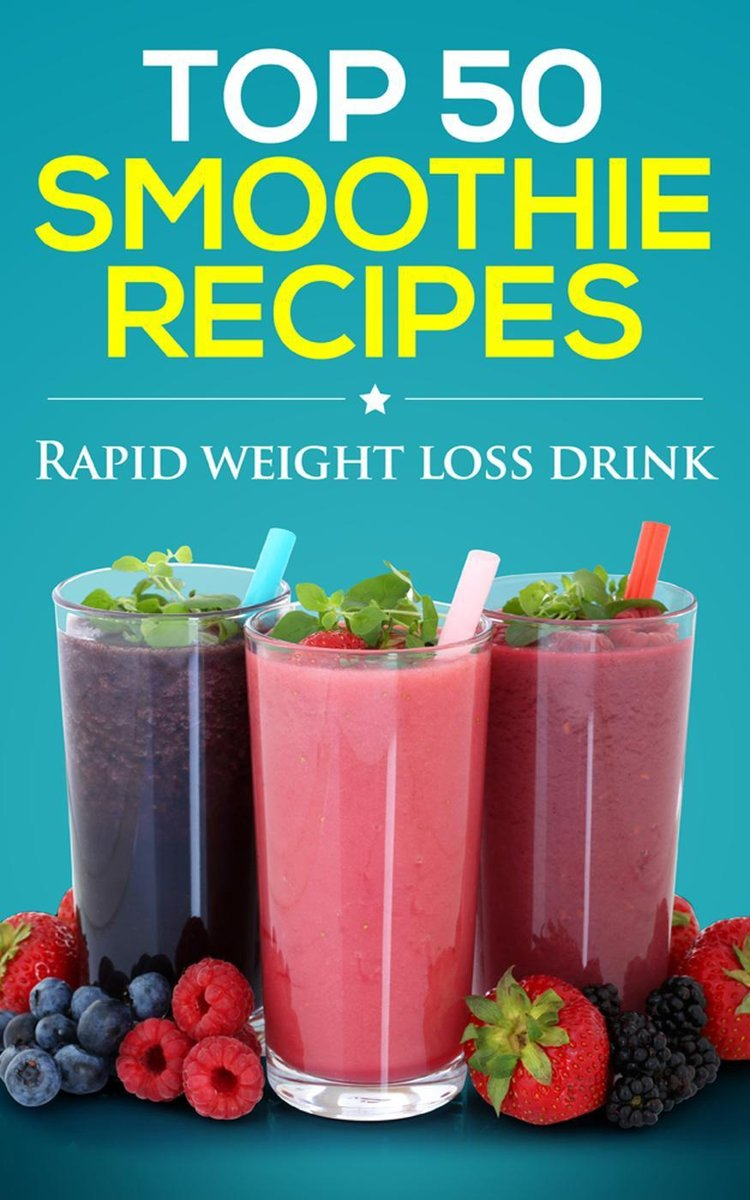 Smoothies for weight loss: Top 50 delicious smoothie recipes (smoothie recipe book, smoothie cleanse, green smoothie, smoothie diet, healthy smoothies, smoothie recipes with nutrition facts)