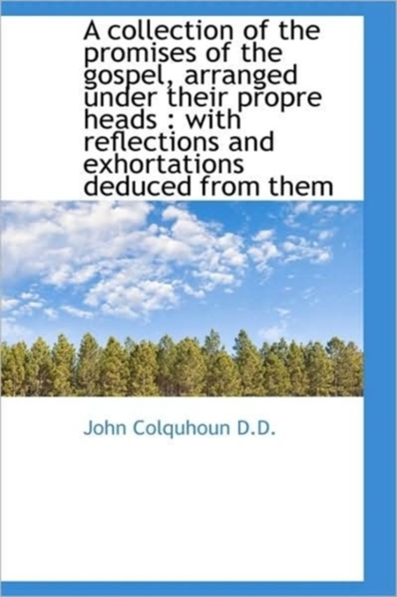 A Collection of the Promises of the Gospel, Arranged Under Their Propre Heads