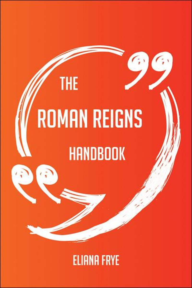 The Roman Reigns Handbook - Everything You Need To Know About Roman Reigns