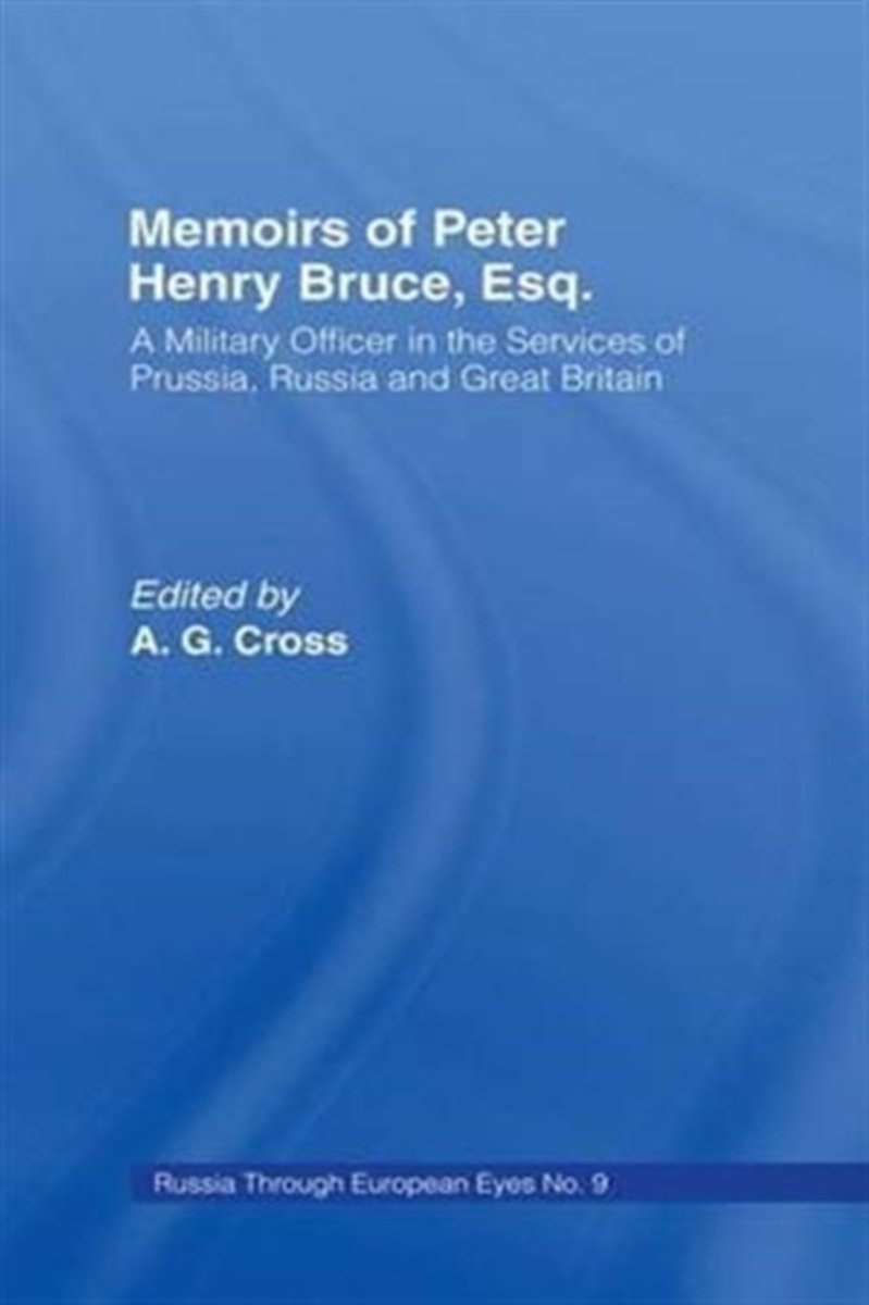 Memoirs of Peter Henry Bruce, Esq., a Military Officer in the Services of Prussia, Russia & Great Britain, Containing an Account of His Travels in Germany, Russia, Tartary, Turkey, the West I