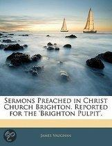 Sermons Preached In Christ Church Brighton. Reported For The 'Brighton Pulpit'.