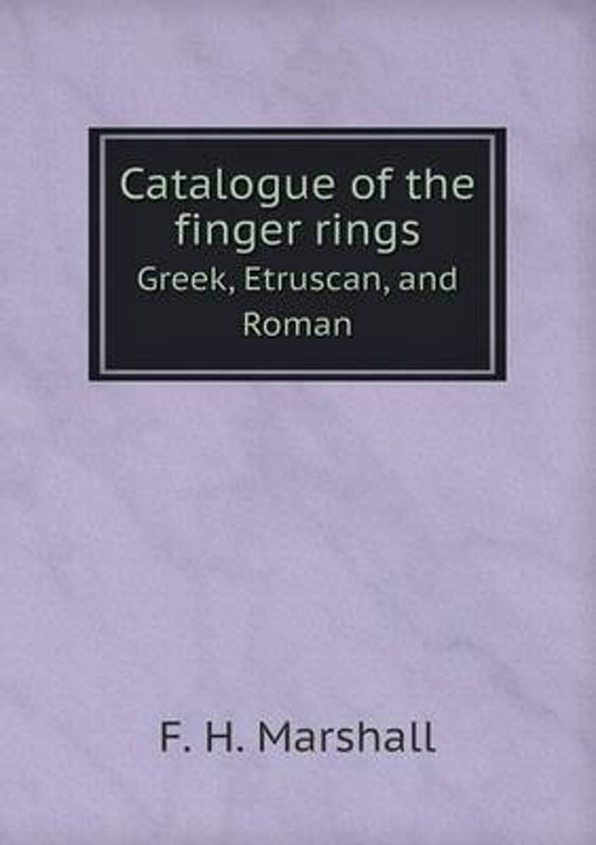 Catalogue of the Finger Rings Greek, Etruscan, and Roman