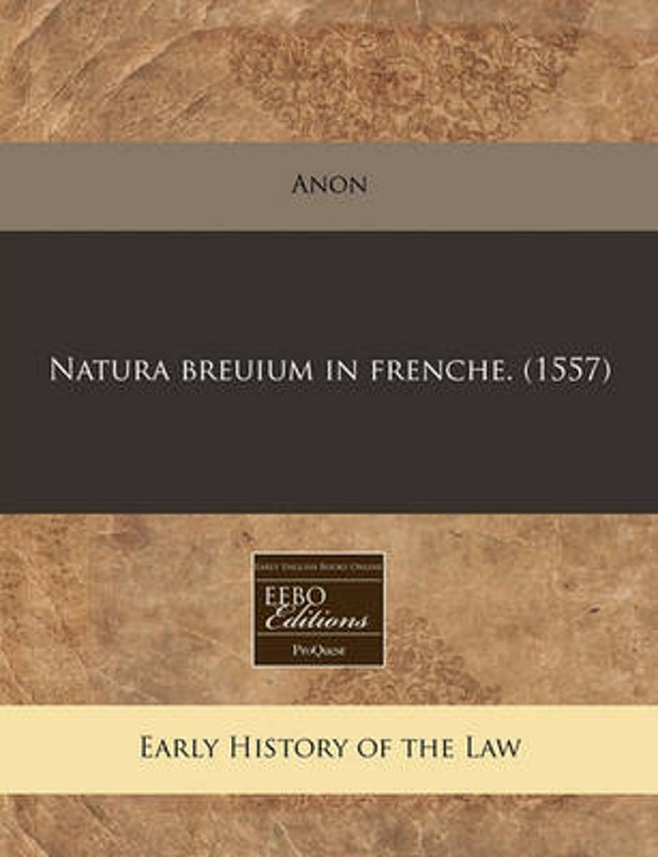 Natura Breuium in Frenche. (1557)