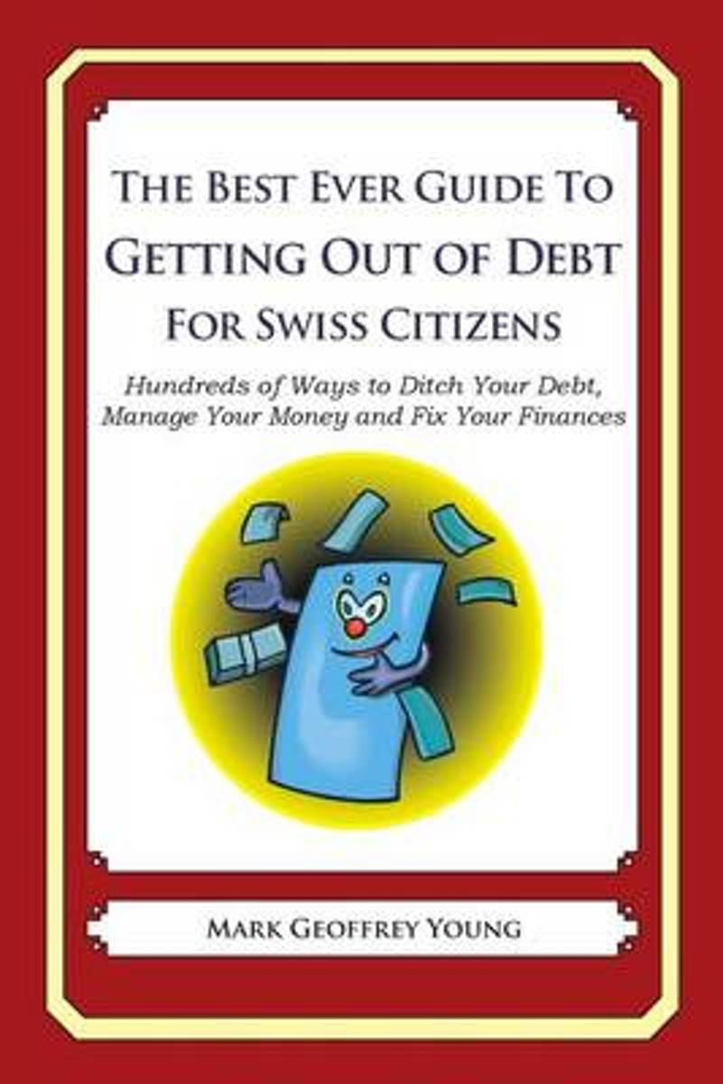 The Best Ever Guide to Getting Out of Debt for Swiss Citizens