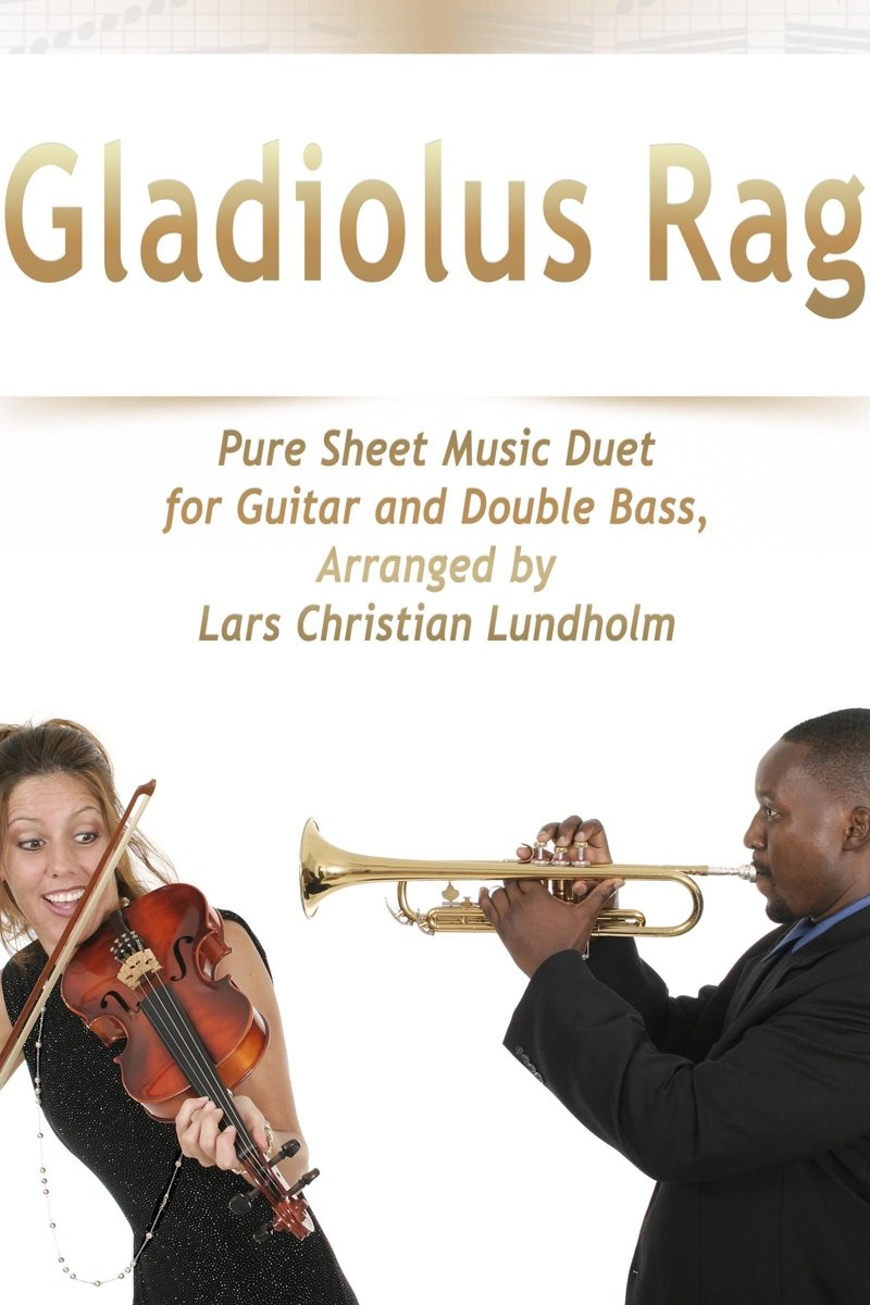 Gladiolus Rag Pure Sheet Music Duet for Guitar and Double Bass, Arranged by Lars Christian Lundholm