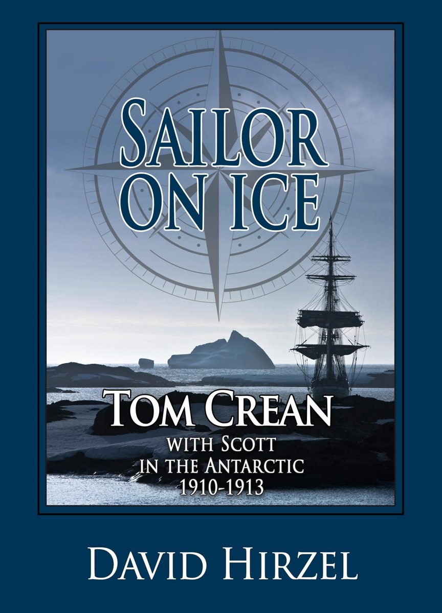 Sailor on Ice: Tom Crean with Scott in the Antarctic 1910-1913