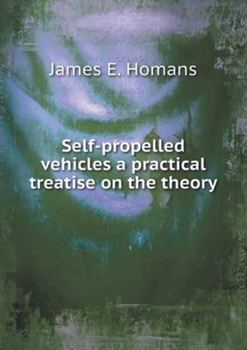 Self-Propelled Vehicles a Practical Treatise on the Theory