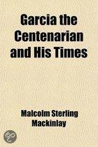 Garcia The Centenarian And His Times