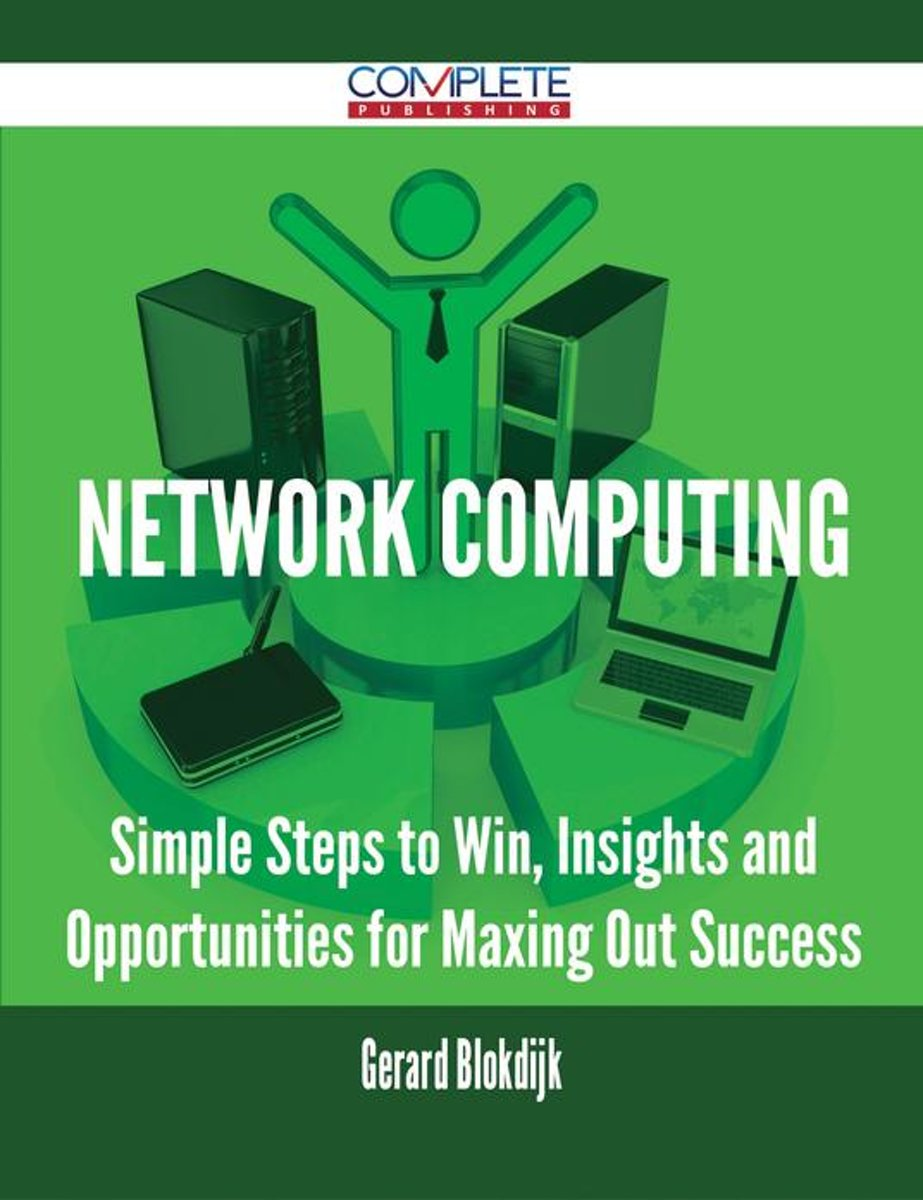 Network Computing - Simple Steps to Win, Insights and Opportunities for Maxing Out Success