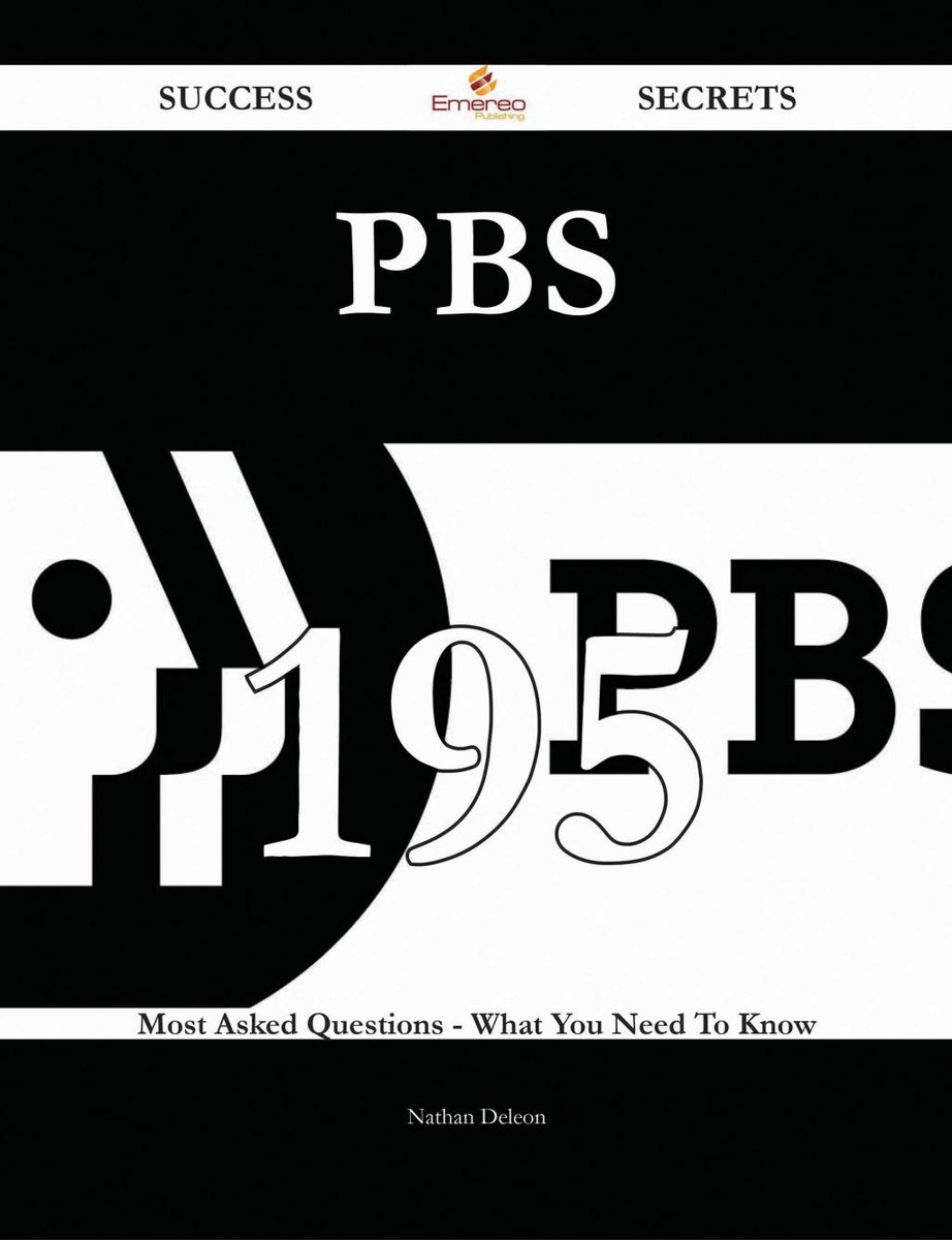 PBS 195 Success Secrets - 195 Most Asked Questions On PBS - What You Need To Know