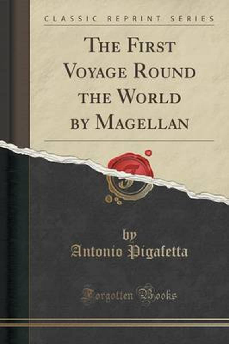 The First Voyage Round the World by Magellan (Classic Reprint)
