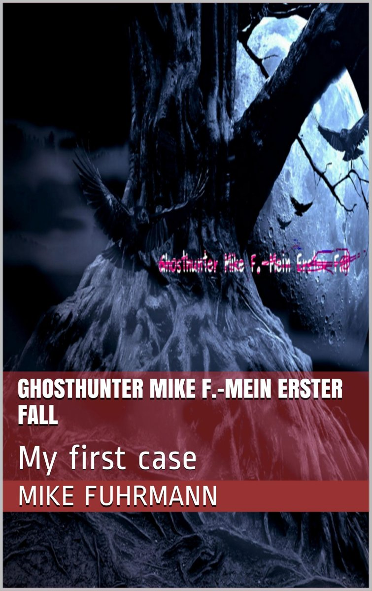 Ghosthunter Mike F.-Mein erster Fall