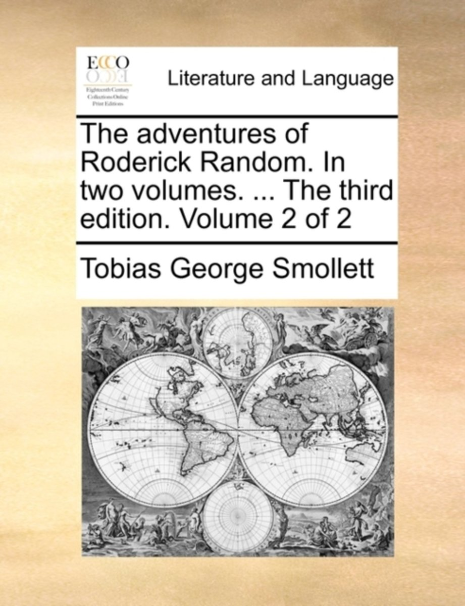 The Adventures of Roderick Random. in Two Volumes. ... the Third Edition. Volume 2 of 2