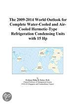The 2009-2014 World Outlook for Complete Water-Cooled and Air-Cooled Hermetic-Type Refrigeration Condensing Units with 15 Hp