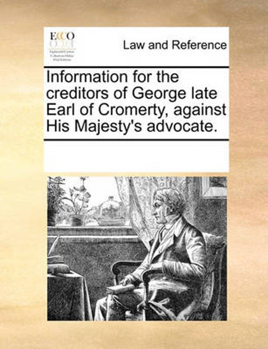 Information for the Creditors of George Late Earl of Cromerty, Against His Majesty's Advocate
