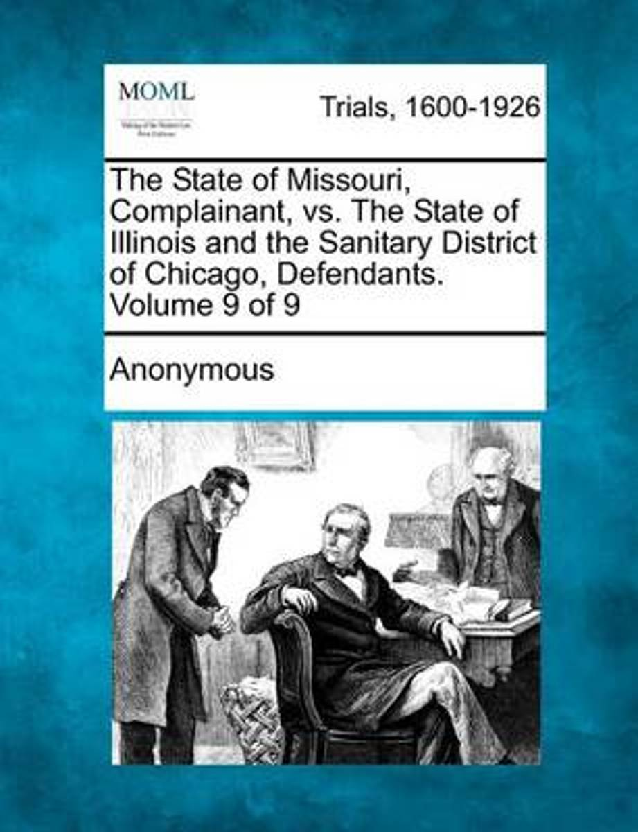 The State of Missouri, Complainant, vs. the State of Illinois and the Sanitary District of Chicago, Defendants. Volume 9 of 9