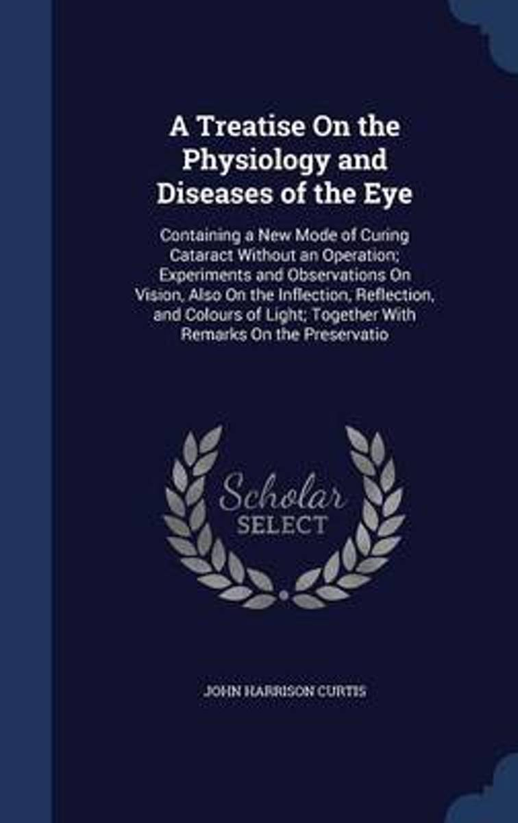 A Treatise on the Physiology and Diseases of the Eye