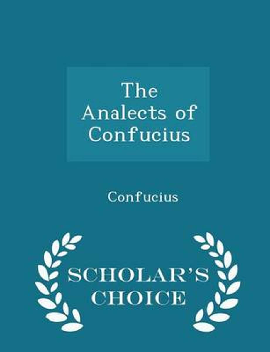 The Analects of Confucius - Scholar's Choice Edition