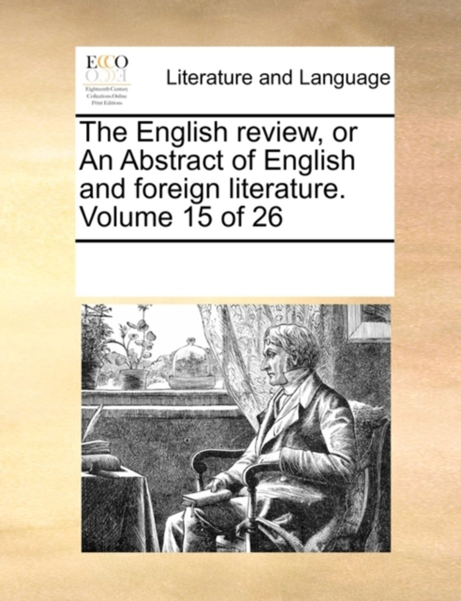 The English Review, or an Abstract of English and Foreign Literature. Volume 15 of 26