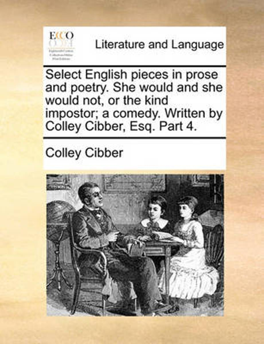 Select English Pieces in Prose and Poetry. She Would and She Would Not, or the Kind Impostor; A Comedy. Written by Colley Cibber, Esq. Part 4