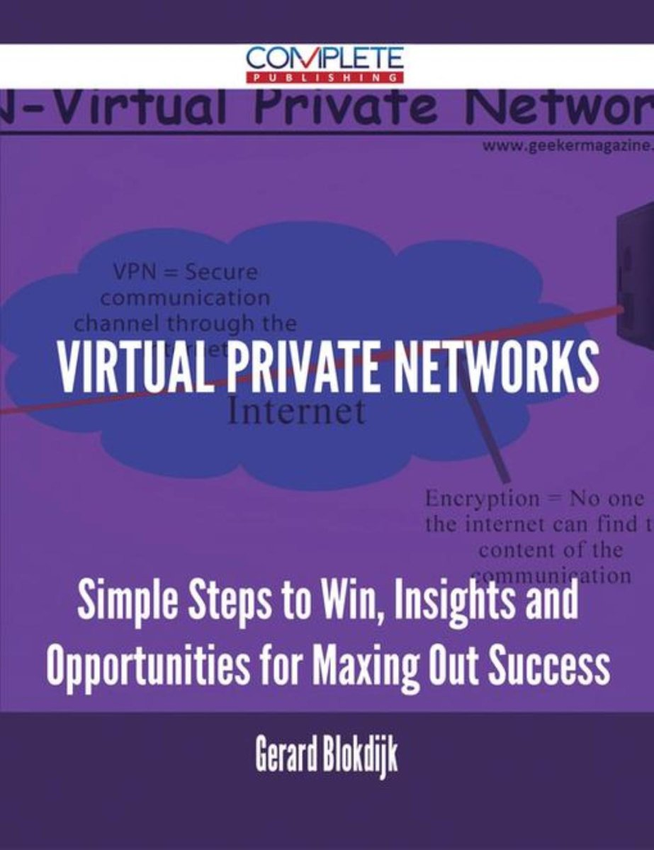 Virtual Private Networks - Simple Steps to Win, Insights and Opportunities for Maxing Out Success