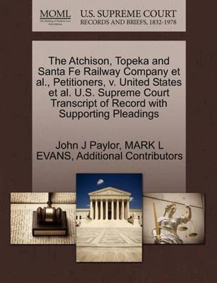 The Atchison, Topeka and Santa Fe Railway Company et al., Petitioners, V. United States et al. U.S. Supreme Court Transcript of Record with Supporting Pleadings