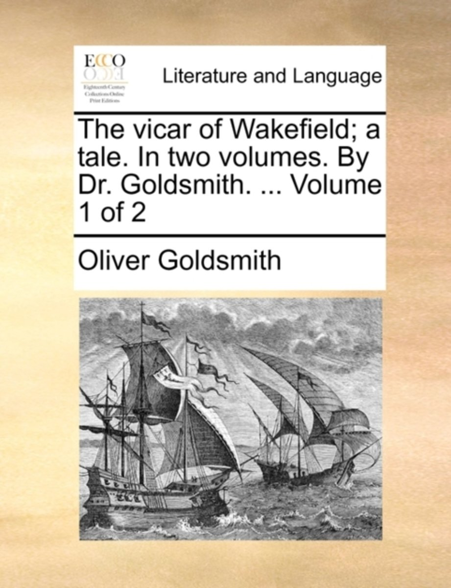 The Vicar of Wakefield. a Tale. in Two Volumes. by Dr. Goldsmith. Volume 1 of 2