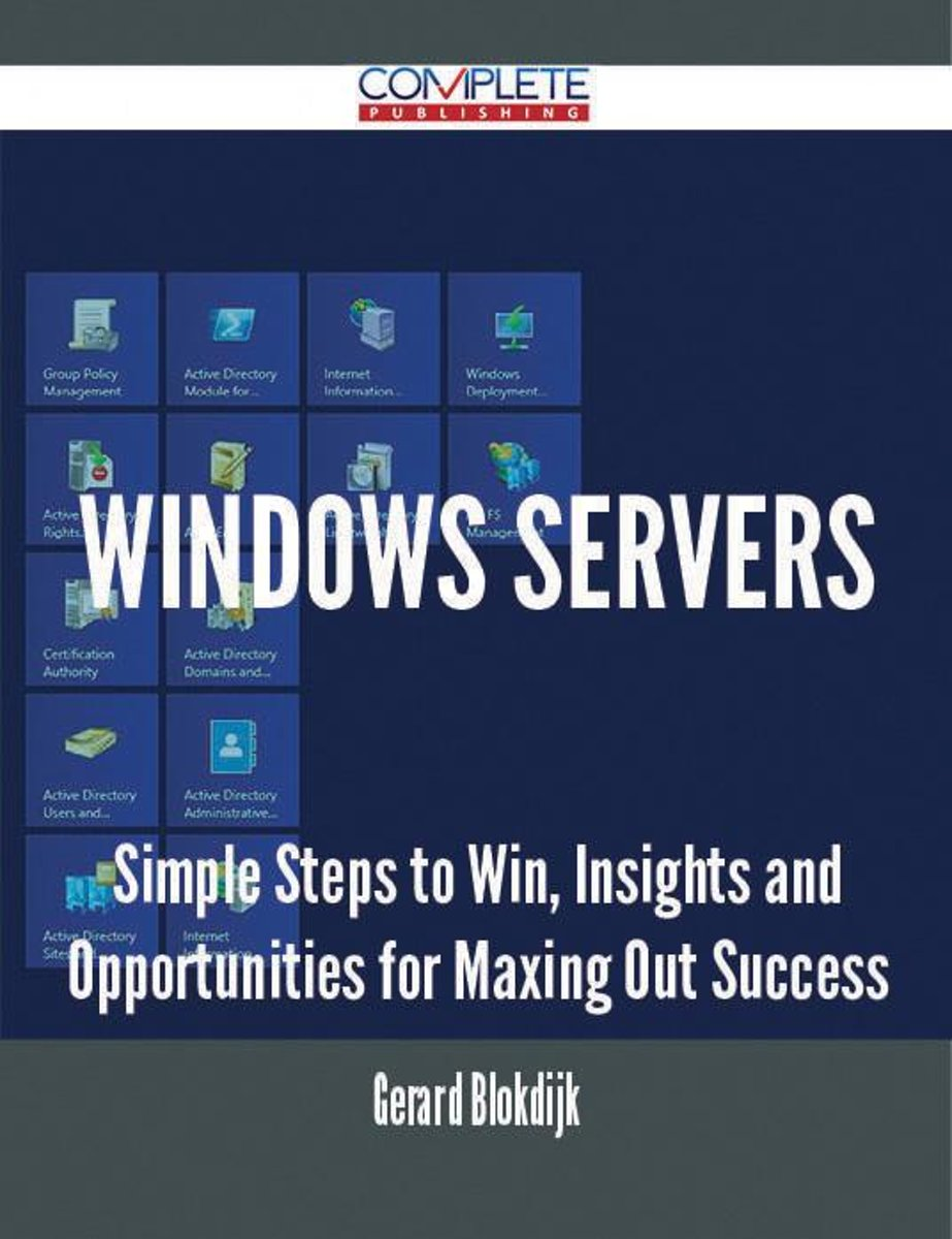 Windows Servers - Simple Steps to Win, Insights and Opportunities for Maxing Out Success