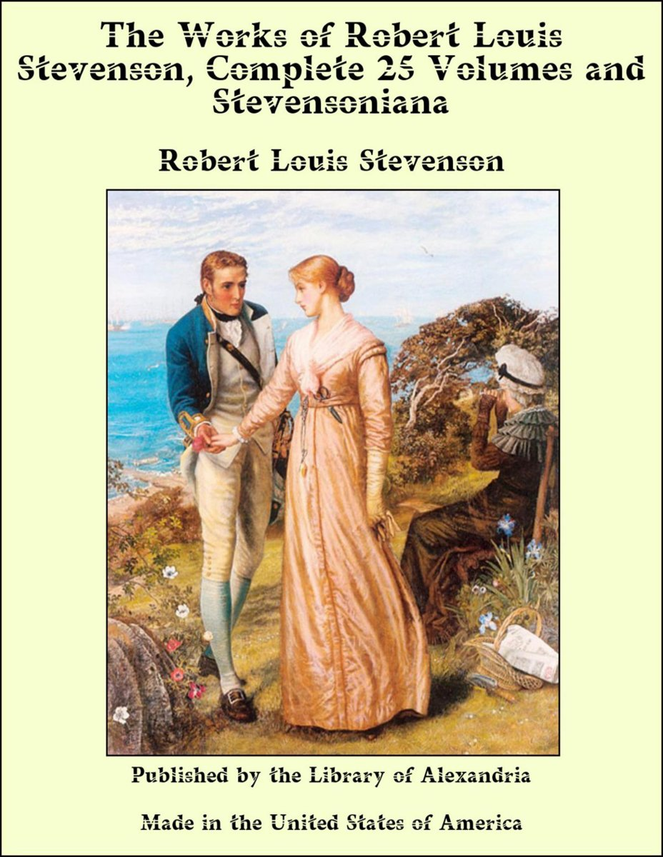 The Works of Robert Louis Stevenson, Complete 25 Volumes and enson, the Man and His Work