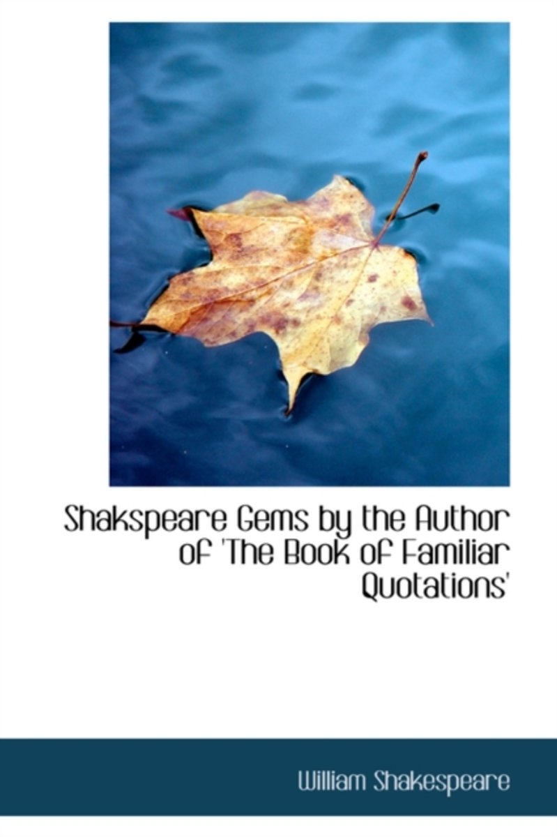 Shakspeare Gems by the Author of 'The Book of Familiar Quotations'