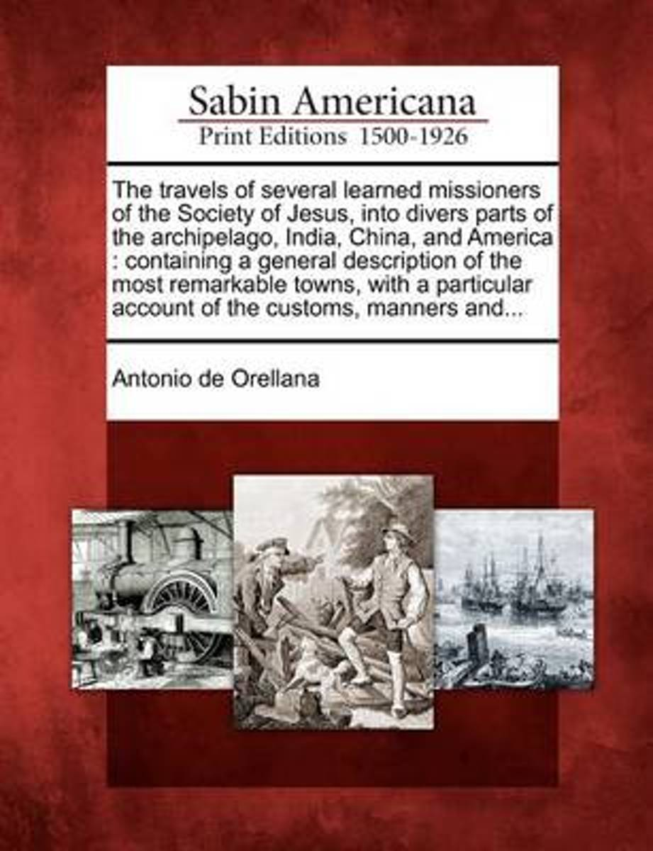 The Travels of Several Learned Missioners of the Society of Jesus, Into Divers Parts of the Archipelago, India, China, and America