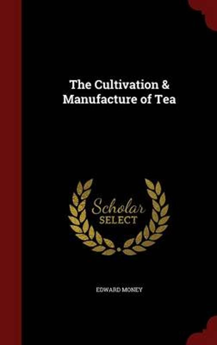 The Cultivation & Manufacture of Tea