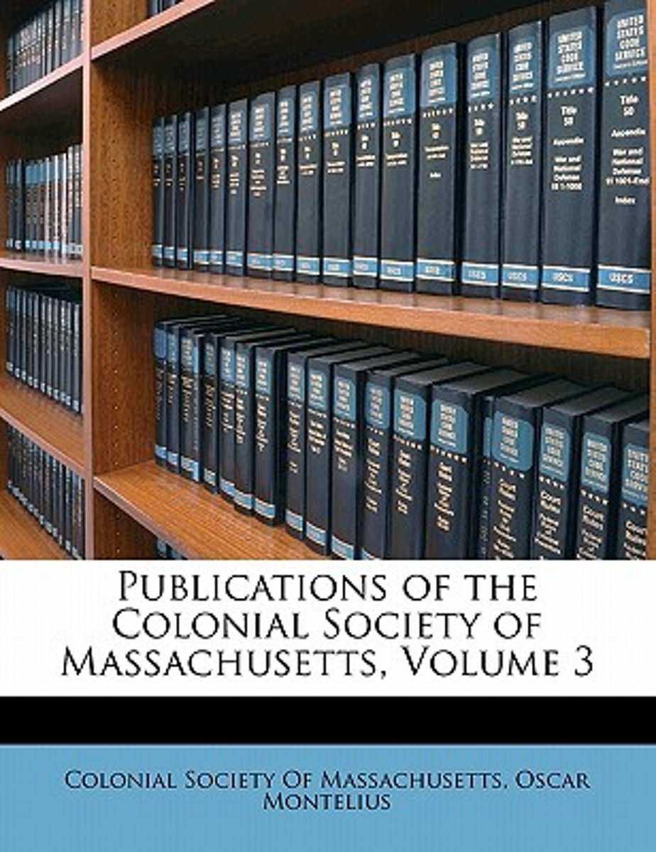Publications of the Colonial Society of Massachusetts, Volume 3