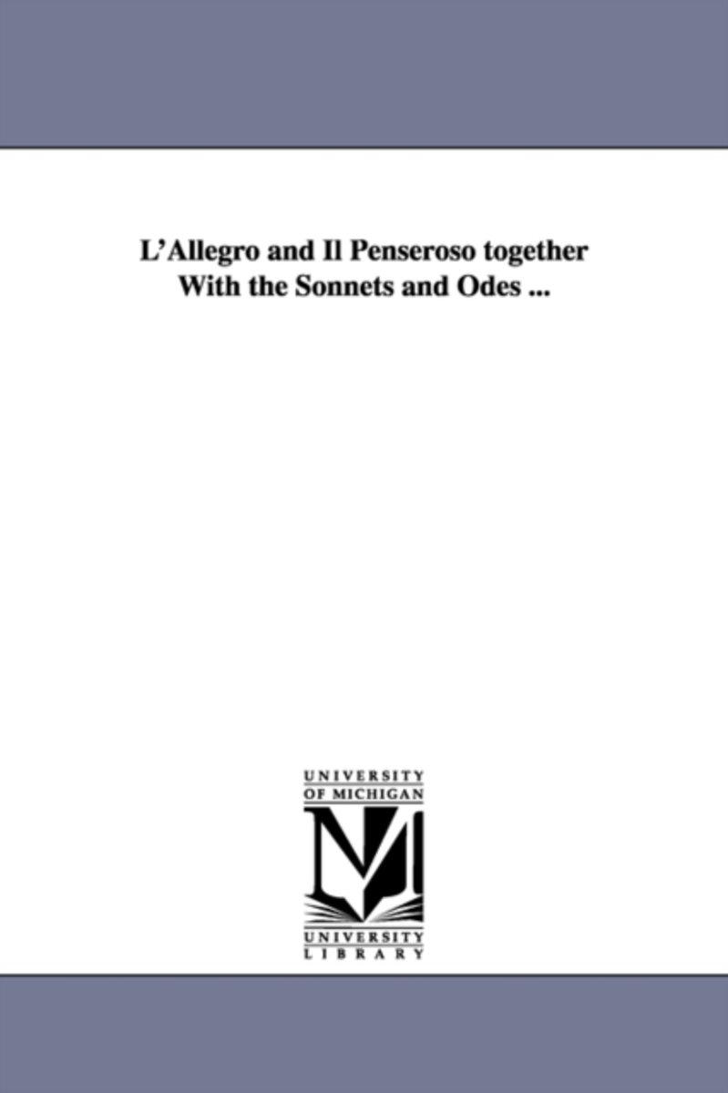 L'Allegro and Il Penseroso Together with the Sonnets and Odes ...