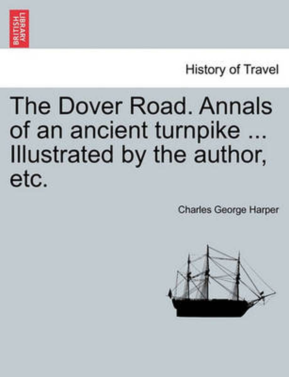 The Dover Road. Annals of an Ancient Turnpike ... Illustrated by the Author, Etc.