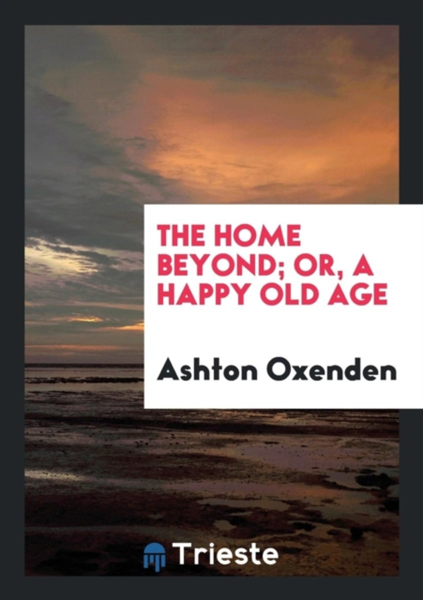 The Home Beyond; Or, a Happy Old Age