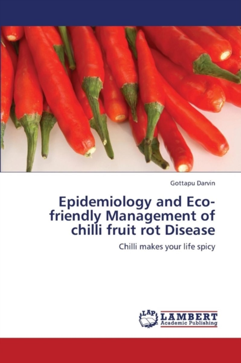 Epidemiology and Eco-Friendly Management of Chilli Fruit Rot Disease