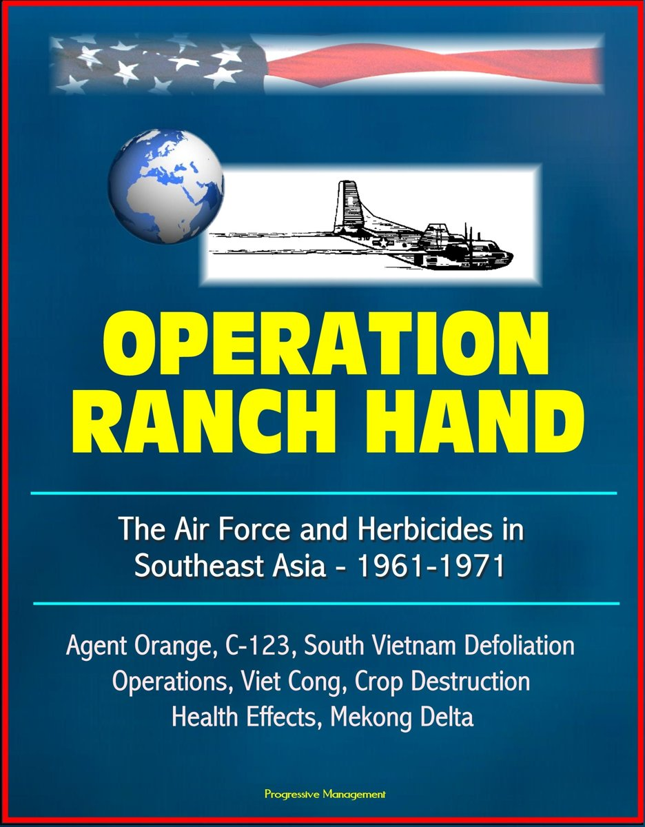 Operation Ranch Hand: The Air Force and Herbicides in Southeast Asia - 1961-1971 - Agent Orange, C-123, South Vietnam Defoliation Operations, Viet Cong, Crop Destruction, Health Effects, Meko