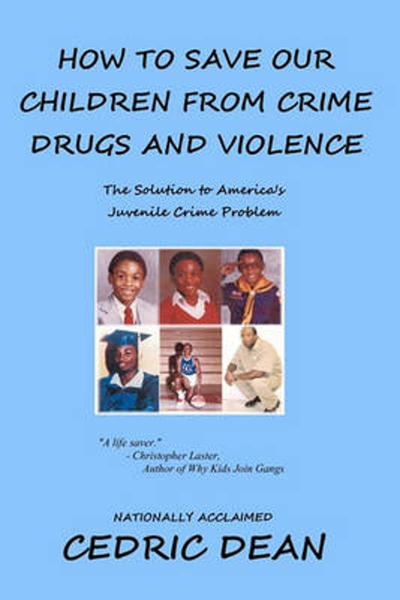 How to Save Our Children from Crime, Drugs and Violence