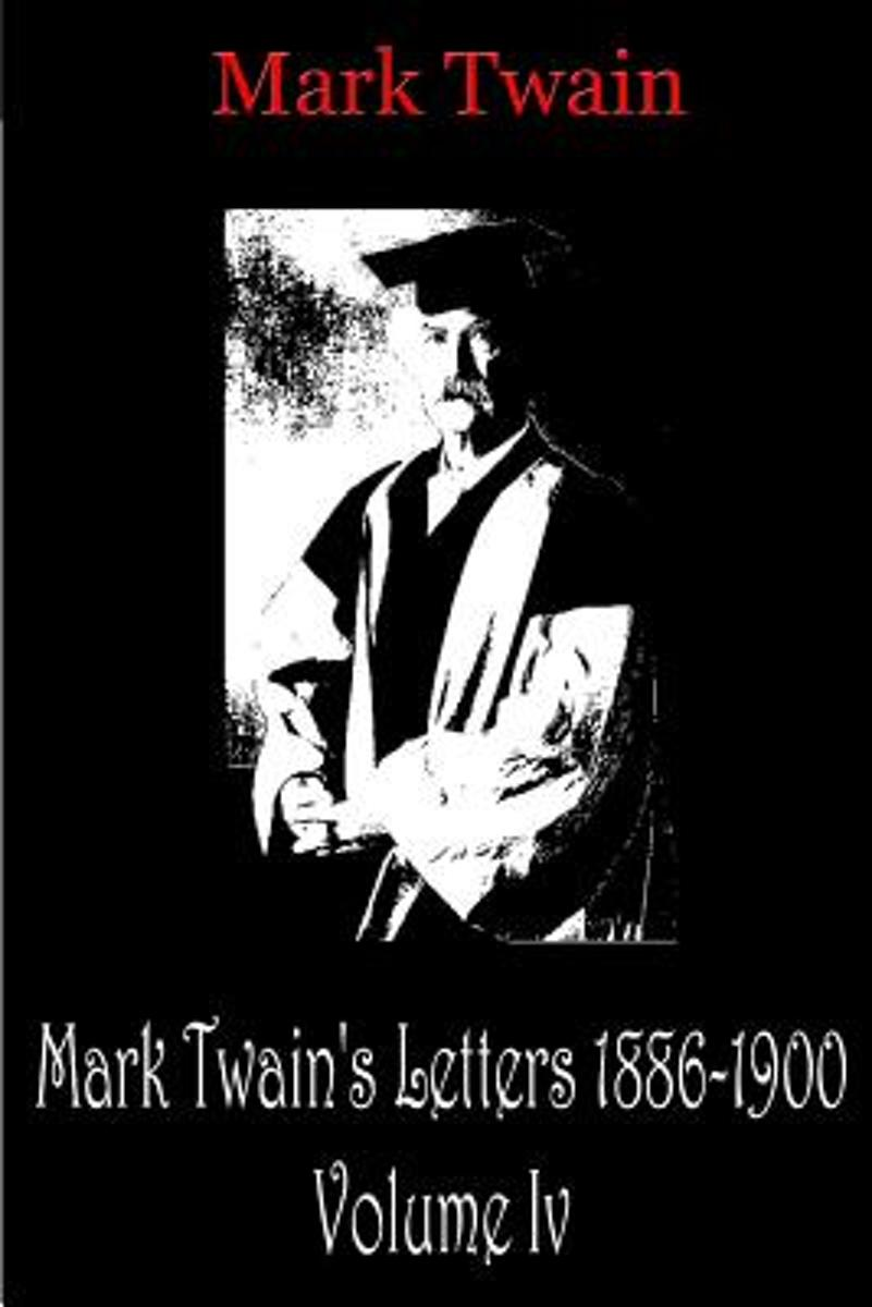 Mark Twain's Letters 1886-1900 Volume IV