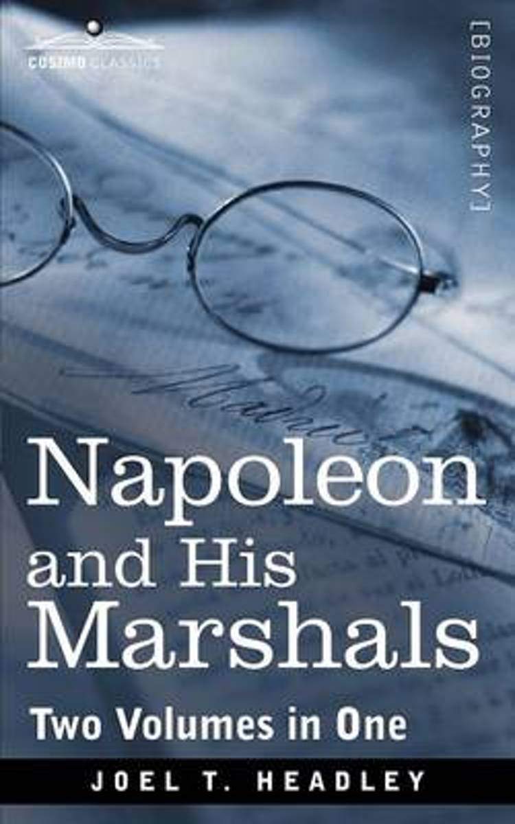Napoleon and His Marshals (Two Volumes in One)